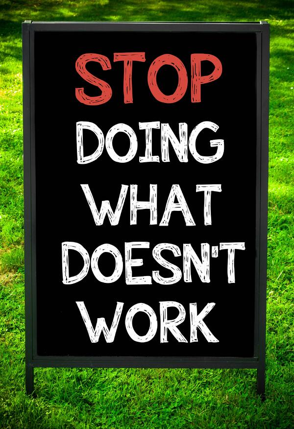 stop doing what doesn't workAdobeStock_82182139 copy