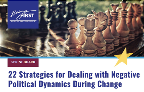 Click here for tool: 22 Strategies for Dealing with Negative Political Dynamics During Change