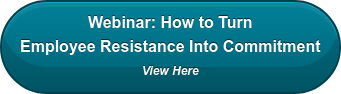 Webinar: How to Turn Employee Resistance Into Commitment View Here