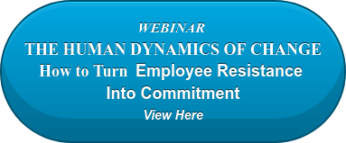 WEBINAR  THE HUMAN DYNAMICS OF CHANGE How to Turn Employee Resistance  Into Commitment View Here